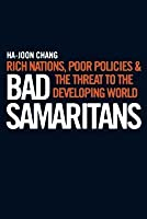 Bad Samaritans: Rich Nations, Poor Policies and the Threat to the Developing World