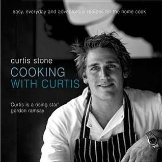 Cooking with Curtis: Easy, Everyday and Adventurous Recipes for the Home Cook. Curtis Stone  by  Curtis Stone