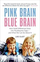 Pink Brain, Blue Brain: How Small Differences Grow Into Troublesome Gaps   And What We Can Do About It