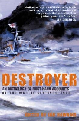 Destroyer: An Anthology of First Hand Accounts of the War At Sea 1939 1945  by  Ian Hawkins