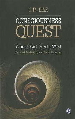 Consciousness Quest: Where East Meets West  by  J.P. Das