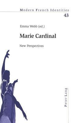 Marie Cardinal: New Perspectives  by  Emma Webb