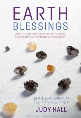 Earth Blessings: Using Crystals For Personal Energy Clearing, Earth Healing & Environmental Enhancement Judy Hall
