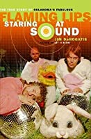 Staring at Sound: The Story of the Flaming Lips. Jim DeRogatis