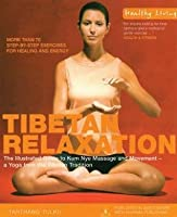 Tibetan Relaxation: The Illustrated Guide To Kum Nye Massage And Movement   A Yoga From The Tibetan Tradition (Healthy Living)