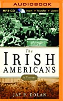 Irish Americans, The: A History