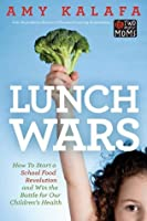Lunch Wars: How to Start a School Food Revolution and Win the Battle for Our Children?s Health