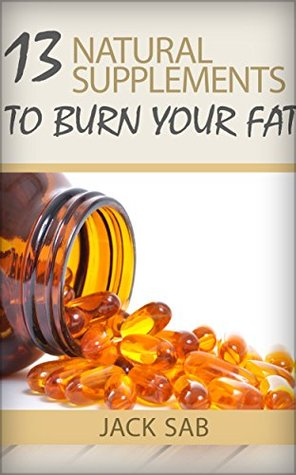 13 NATURAL SUPPLEMENTS TO BURN YOUR FAT  by  Jack Sab