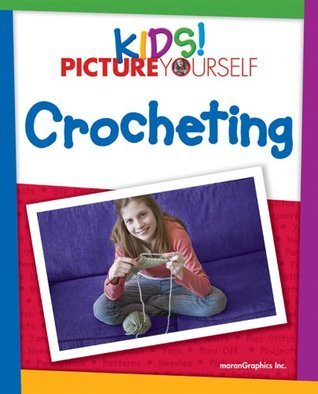 Kids! Picture Yourself Crocheting, 1st Edition  by  maranGraphics Development Group