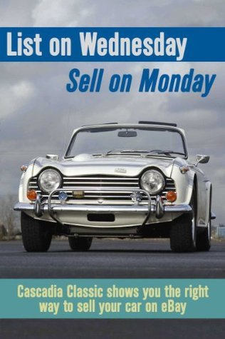 List on Wednesday, Sell on Monday. Cascadia Classic shows you the best way to sell your car on Ebay.  by  Bob Waldman