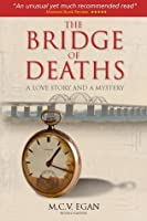 The Bridge Of Deaths: A Love Story and A Mystery – by M.C.V. Egan (Second Edition)