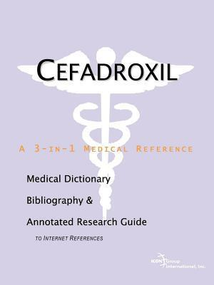 Cefadroxil: A Medical Dictionary, Bibliography, and Annotated Research Guide to Internet References James N. Parker