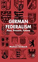 German Federalism: Past, Present and Future
