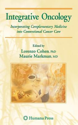 Integrative Oncology: Incorporating Complementary Medicine Into Conventional Cancer Care  by  Lorenzo Cohen