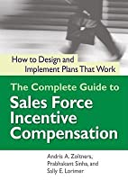 Complete Guide to Sales Force Incentive Compensation: How to Design and Implement Plans That Work
