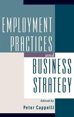 Employment Practices and Business Strategy Peter Cappelli
