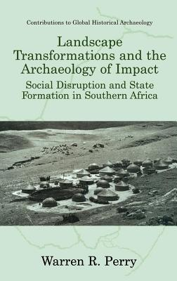 Landscape Transformations and the Archaeology of Impact: Social Disruption and State Formation in Southern Africa W Perry
