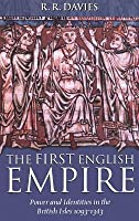 First English Empire: Power and Identities in the British Isles, 1093-1343