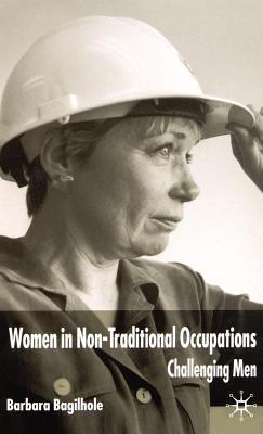 Women in Non-Traditional Occupations: Challenging Men Barbara Bagilhole