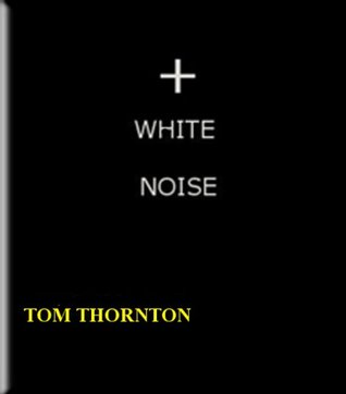 WHITE NOISE  by  Tom Thornton
