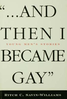 ...and Then I Became Gay: Young Mens Stories Ritch Williams-Savin