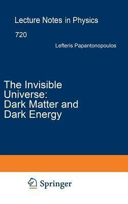 Invisible Universe, The: Dark Matter and Dark Energy. Lecture Notes in Physics, Volume 720. Lefteris Papantonopoulos