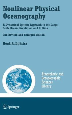 Nonlinear Physical Oceanography: A Dynamical Systems Approach to the Large Scale Ocean Circulation and El Nino. Atmosheric and Oceanographic Sciences Library, Volume 28.  by  Henk A Dijkstra