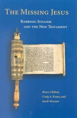 Missing Jesus: Rabbinic Judaism and the New Testament  by  Bruce Chilton