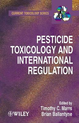 Pesticide Toxicology and International Regulation T C Marrs