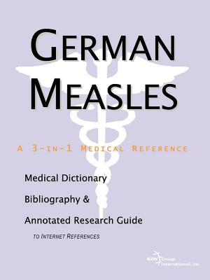 German Measles: A Medical Dictionary, Bibliography, and Annotated Research Guide to Internet References Philip M. Parker