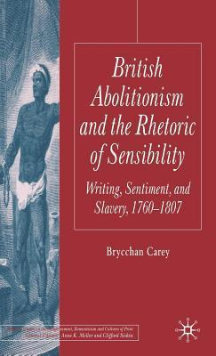 British Abolitionism and the Rhetoric of Sensibility: Writing, Sentiment and Slavery, 1760-1807  by  Brycchan Carey