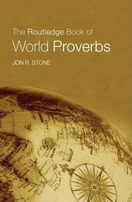The Routledge Book of World Proverbs  by  Jon R. Stone