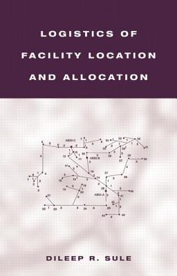 Logisitcs of Facility Location and Allocation  by  Dileep R Sule