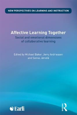Affective Learning Together: Social and Emotional Dimensions of Collaborative Learning  by  Michael Baker