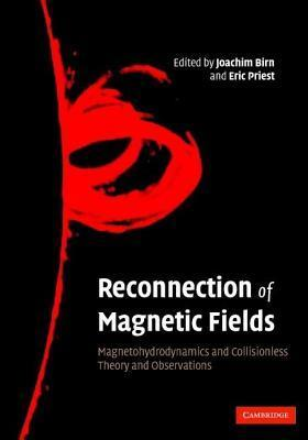 Reconnection of Magnetic Fields: Magnetohydrodynamics and Collisionless Theory and Observations Joachim Birn