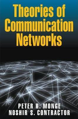 Theories of Communication Networks  by  Peter R Monge