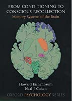 From Conditioning to Conscious Recollection: Memory Systems of the Brain. Oxford Psychology Series, Volume 35.