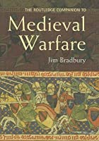 The Routledge Companion to Medieval Warfare