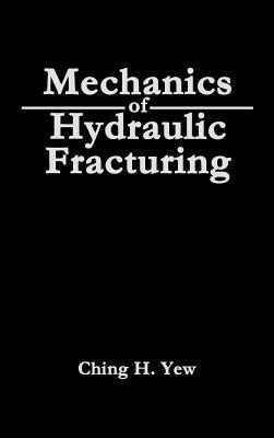 Mechanics of Hydraulic Fracturing  by  Ching H Yew