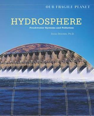 Hydrosphere: Freshwater Systems and Pollution. Our Fragile Planet.  by  Daniel K. Davis