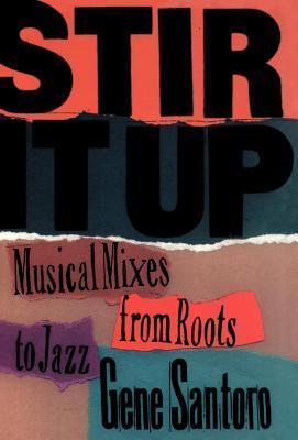 Stir It Up: Musical Mixes from Roots to Jazz Gene Santoro