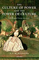 Culture of Power and the Power of Culture: Old Regime Europe, 1660-1789