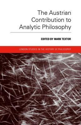 The Austrian Contribution to Analytic Philosophy Mark Textor