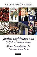 Justice, Legitimacy, and Self-Determination: Moral Foundations for International Law. Oxford Political Theory.
