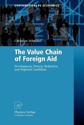Value Chain of Foreign Aid: Development, Poverty Reduction, and Regional Conditions Christian Schabbel