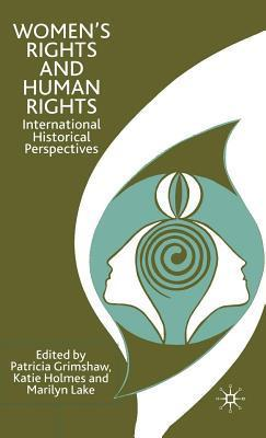 Womens Rights and Human Rights: International Historical Perspectives Patricia Grimshaw