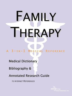 Family Therapy: A Medical Dictionary, Bibliography, and Annotated Research Guide to Internet References Philip M. Parker