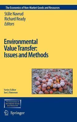 Environmental Value Transfer: Issues and Methods. the Economics of Non-Market Goods and Resources, Volume 9.  by  Stale Navrud