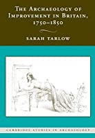 Archaeology of Improvement in Britain 1750-1850, The. Cambridge Studies in Archaeology.