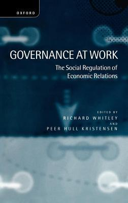 Governance at Work: The Social Regulation of Economic Relations  by  Richard Whitley